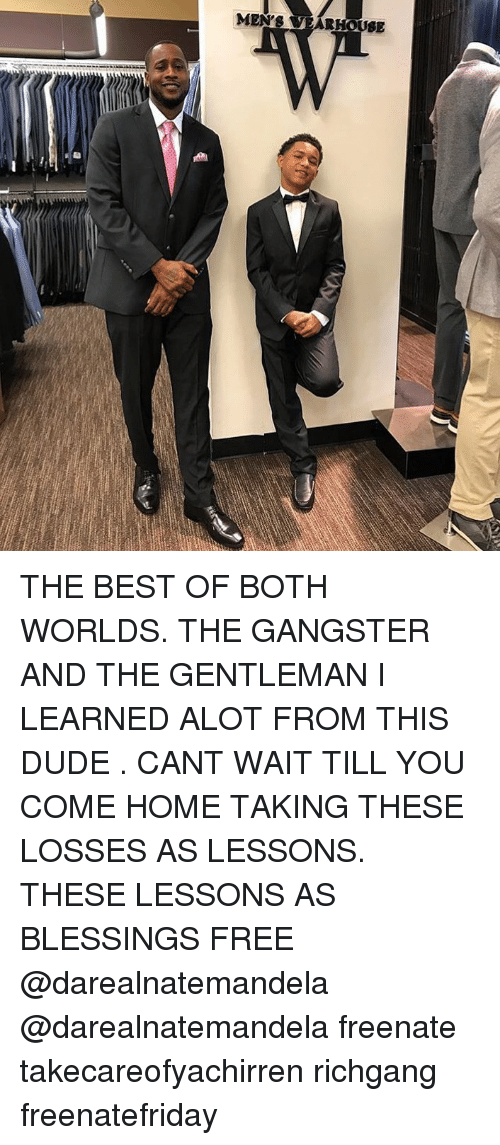 Dude, Memes, and Best: MENS WEARHOuse THE BEST OF BOTH WORLDS. THE GANGSTER AND THE GENTLEMAN I LEARNED ALOT FROM THIS DUDE . CANT WAIT TILL YOU COME HOME TAKING THESE LOSSES AS LESSONS. THESE LESSONS AS BLESSINGS FREE @darealnatemandela @darealnatemandela freenate takecareofyachirren richgang freenatefriday