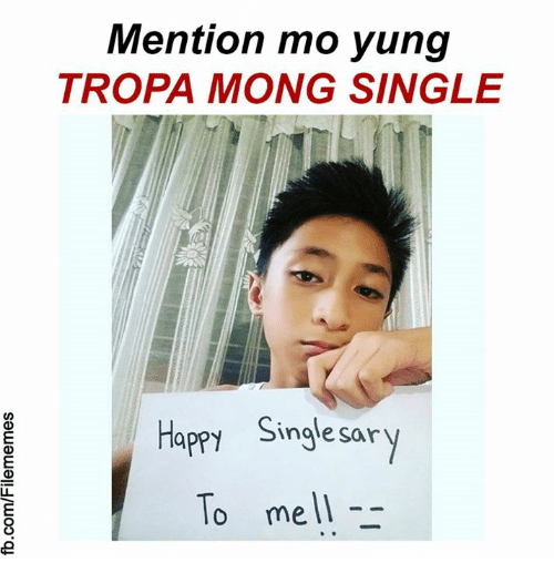 Monged: Mention mo yung  TROPA MONG SINGLE  inale sar  Happy Singlesary  To mell  0 melT-