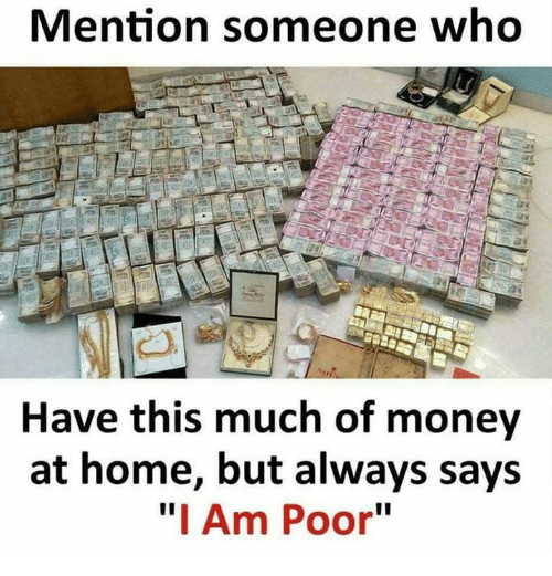 """Memes, Money, and Home: Mention someone who  Have this much of money  at home, but always says  """"I Am Poor"""""""