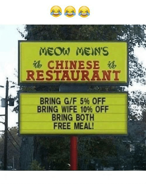 chinese restaurant: MEOW MEN'S  CHINESE  RESTAURANT  BRING GIF 59% OFF  BRING WIFE 10% OFF  BRING BOTH  FREE MEAL!