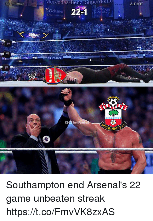 Memes, Mercedes, and Verizon: Mercedes-Benz  Superdome  LIVE  ::WRESTLEMANIA  Ochsner 22-1  BUD  S2  verizon-  Mer  Ochsner Southampton end Arsenal's 22 game unbeaten streak https://t.co/FmvVK8zxAS