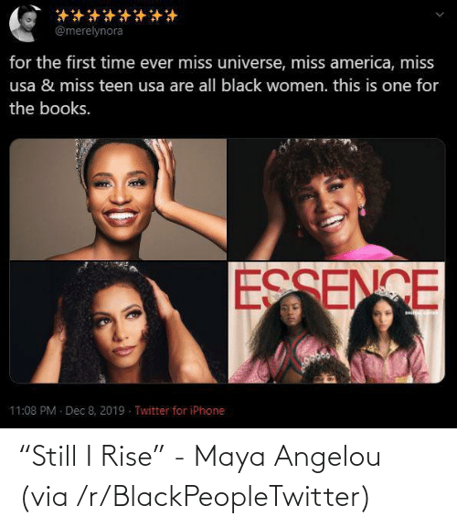 """America, Blackpeopletwitter, and Books: @merelynora  for the first time ever miss universe, miss america, miss  usa & miss teen usa are all black women. this is one for  the books.  ESSENCE  11:08 PM Dec 8, 2019 - Twitter for iPhone """"Still I Rise"""" - Maya Angelou (via /r/BlackPeopleTwitter)"""