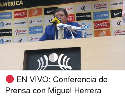 powerade: MERICA  Caliente BRIDGESTO  TAL  callente.mx  interset cat  Cla  POWERADE :interet  AT&T SRIDGESTONE TOTAL  : interjet  AT&T  TONE  caliente 🔴 EN VIVO: Conferencia de Prensa con Miguel Herrera