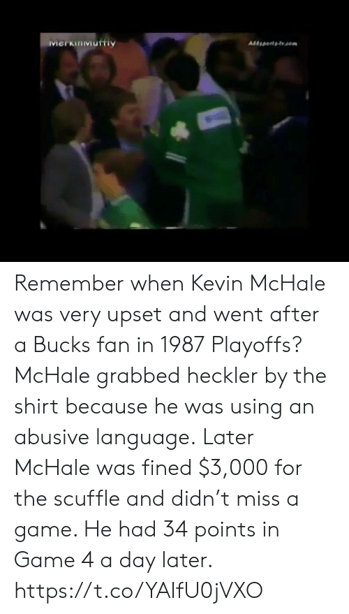 Memes, Game, and A Game: Merkinmurtiy Remember when Kevin McHale was very upset and went after a Bucks fan in 1987 Playoffs?  McHale grabbed heckler by the shirt because he was using an abusive language.  Later McHale was fined $3,000 for the scuffle and didn't miss a game. He had 34 points in Game 4 a day later. https://t.co/YAIfU0jVXO