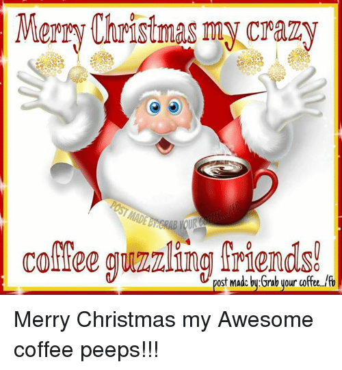 memes and lfo merry christmas my crazy comee guzzling friends post - Merry Christmas Meme Generator