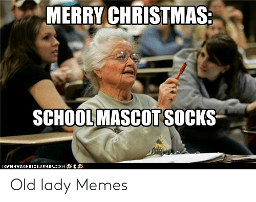 Old Lady Memes: MERRY CHRISTMAS  SCHOOL MASCOT SOCKS  ICANHASCHEEZIURGER,COM Old lady Memes
