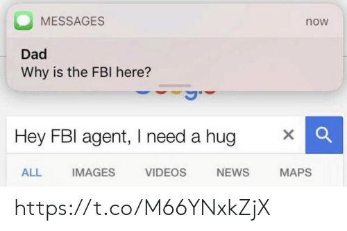 Need A Hug: MESSAGES  now  Dad  Why is the FBI here?  Hey FBI agent, I need a hug  ALL  IMAGES  VIDEOS  NEWS  MAPS https://t.co/M66YNxkZjX
