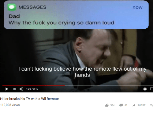 wii remote: MESSAGES  now  Dad  Why the fuck you crying so damn loud  I can't fucking believe how the remote flew out of my  hands  4)  $ C  1:29 / 3:49  Hitler breaks his TV with a Wii Remote  112,028 views  53442SHARE