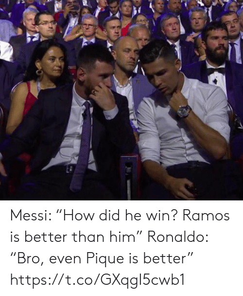 "Ronaldo: Messi: ""How did he win? Ramos is better than him""  Ronaldo: ""Bro, even Pique is better"" https://t.co/GXqgI5cwb1"