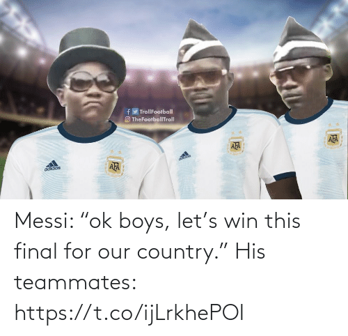 "win: Messi: ""ok boys, let's win this final for our country.""  His teammates: https://t.co/ijLrkhePOI"