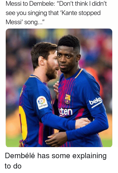 "Singing, Soccer, and Sports: Messi to Dembele: ""Don't think I didn't  see you singing that 'Kante stopped  Messi' song...""  Latiga  ten Dembélé has some explaining to do"