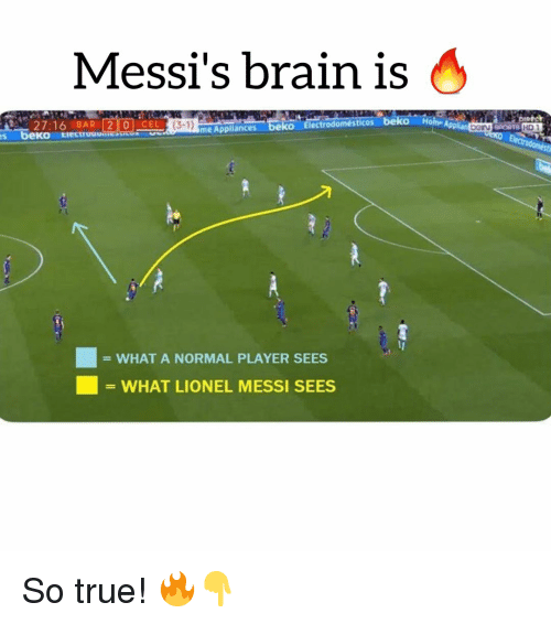 Soccer, Sports, and True: Messi's brain is S  27:16 BAR 2 0 CEL  bekKO  me Appliances beko Electrodomésticos beko Ho  (3-1)  s  10  = WHAT A NORMAL PLAYER SEES  ■ = WHAT LIONEL MESSI SEES So true! 🔥👇