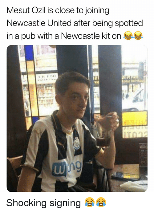 newcastle: Mesut Ozil is close to joining  Newcastle United after being spotted  in a pub with a Newcastle kit onea Shocking signing 😂😂