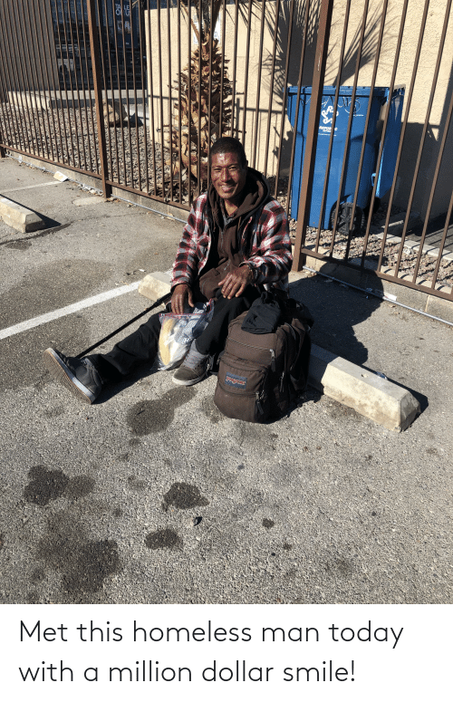 homeless man: Met this homeless man today with a million dollar smile!
