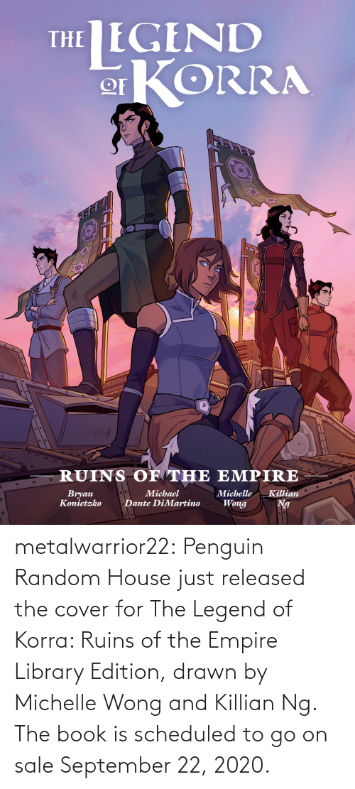edition: metalwarrior22: Penguin Random House just released the cover for The Legend of Korra: Ruins of the Empire  Library Edition, drawn by Michelle Wong and Killian Ng.  The book is scheduled  to go on sale September 22, 2020.