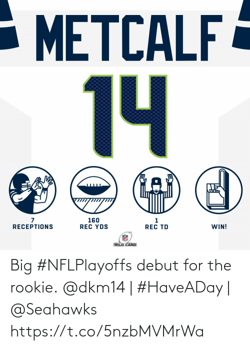 rec: - METCALF  14  160  REC YDS  WIN!  RECEPTIONS  REC TD  WILD CARD Big #NFLPlayoffs debut for the rookie.  @dkm14 | #HaveADay | @Seahawks https://t.co/5nzbMVMrWa