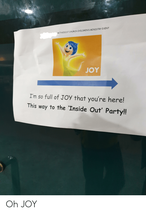 Childrens Ministry: METHODIST CHURCH CHILDREN'S MINISTRY EVENT  JOY  I'm so full of JOY that you're here!  This way to the 'Inside Out' Party!! Oh JOY
