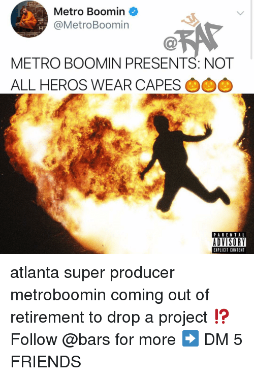 Friends, Memes, and Metro Boomin: Metro Boomin <  @MetroBoomin  METRO BOOMIN PRESENTS: NOT  ALL HEROS WEAR CAPESO  PARENTAL  ADVISORY  EXPLICIT CONTENT atlanta super producer metroboomin coming out of retirement to drop a project ⁉️ Follow @bars for more ➡️ DM 5 FRIENDS
