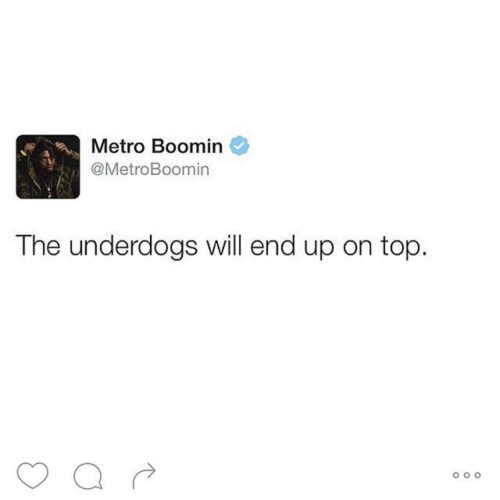 Metro Boomin, Metro, and Top: Metro Boomin  @MetroBoomin  The underdogs will end up on top.