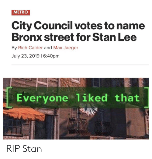 To Name: METRO  City Council votes to name  Bronx street for Stan Lee  By Rich Calder and Max Jaeger  July 23, 2019 I 6:40pm  Everyone 1iked that RIP Stan