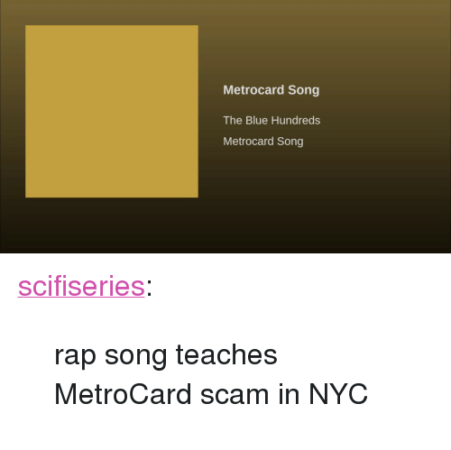 """metrocard: Metrocard Song  The Blue Hundreds  Metrocard Song <p><a href=""""http://scifiseries.tumblr.com/post/163513176874/rap-song-teaches-metrocard-scam-in-nyc"""" class=""""tumblr_blog"""">scifiseries</a>:</p>  <blockquote><p>rap song teaches MetroCard scam in NYC</p></blockquote>"""