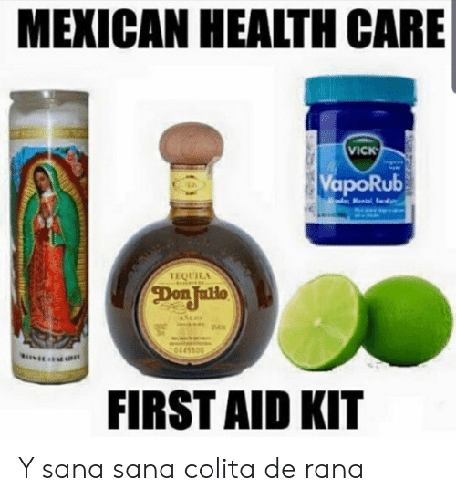 Aid: MEXICAN HEALTH CARE  VICK  VapoRub  Mental  TEQUILA  Don Jallo  ASE  0445500  FIRST AID KIT Y sana sana colita de rana