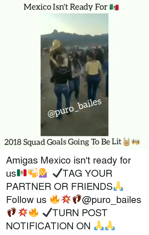Friends, Goals, and Lit: Mexico Isn't Ready For  @puro_bailes  2018 Squad Goals Going To Be Lit Amigas Mexico isn't ready for us🇲🇽🍻💁♀️ ✔TAG YOUR PARTNER OR FRIENDS🙏 Follow us 🔥💥👣@puro_bailes👣💥🔥 ✔TURN POST NOTIFICATION ON 🙏🙏