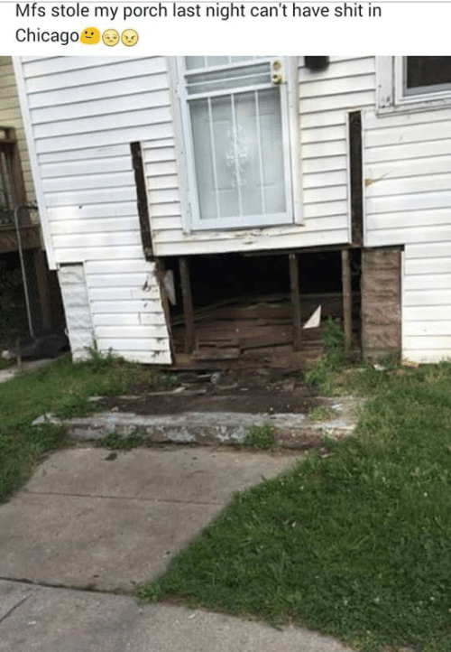 Chicago, Shit, and Last Night: Mfs stole my porch last night can't have shit in  Chicago