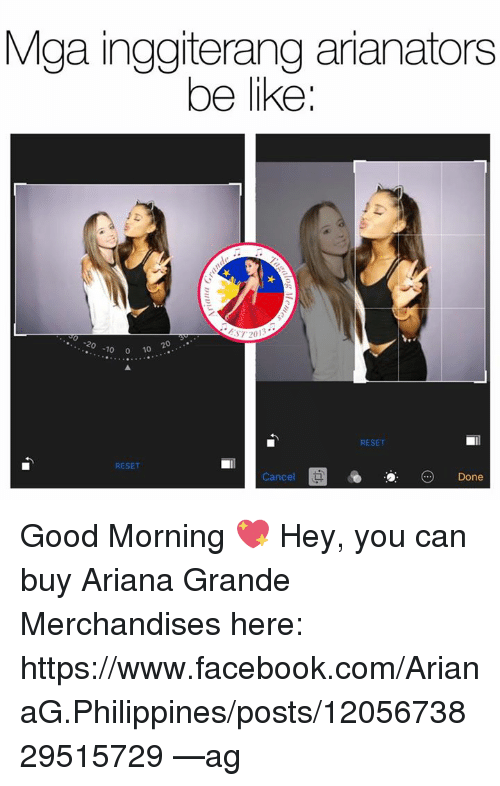 merchandiser: Mga inggiterang arianators  be like:  ST 201  20  20  10  70  RESET  RESET  Cancel  Done Good Morning 💖  Hey, you can buy Ariana Grande Merchandises here: https://www.facebook.com/ArianaG.Philippines/posts/1205673829515729  —ag