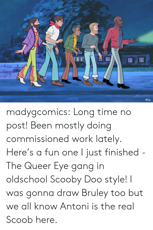 scooby: MGd madygcomics:  Long time no post! Been mostly doing commissioned work lately.  Here's a fun one I just finished - The Queer Eye gang in oldschool Scooby Doo style! I was gonna draw Bruley too but we all know Antoni is the real Scoob here.