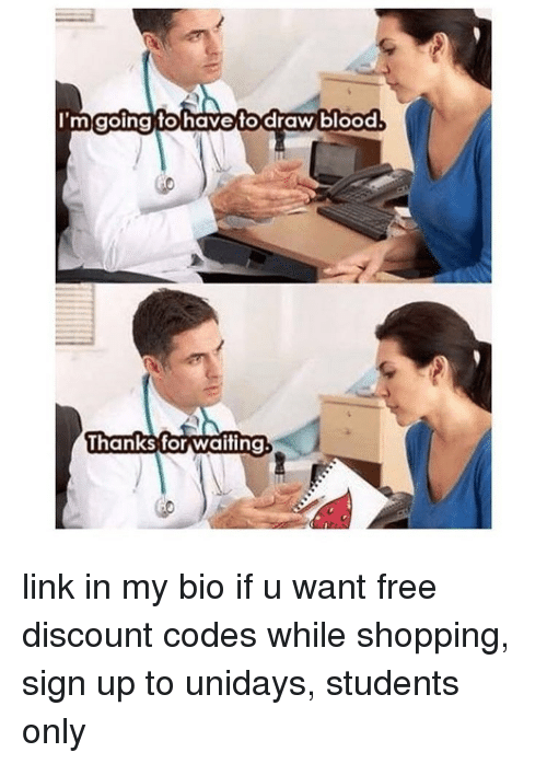 Memes, Shopping, and Free: mgoing to havetodraw.blood  Thanks for waiting link in my bio if u want free discount codes while shopping, sign up to unidays, students only