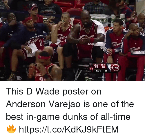 dunks: MH  206  PLE  ND  CLE MIA  19 18  4:07 1ST  TNT  14 This D Wade poster on Anderson Varejao is one of the best in-game dunks of all-time🔥 https://t.co/KdKJ9kFtEM