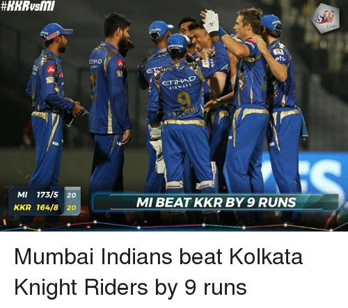 mumbai indians: MI 173/5 20  KKR 164/8 20  AIRWAYS  MMI BEAT KKR BY 9 RUNS Mumbai Indians beat Kolkata Knight Riders by 9 runs