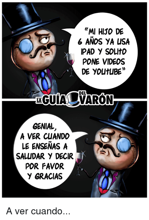 "Ipad, Memes, and Videos: ""MI HISO DE  6 ANOS YA USA  IPAD Y SOLItO  PONE VIDEOS  DE YOUtUBE  DEL  GENIAL  A VER CUANDO  LE ENSENAS A  SALUDAR Y DECIR  POR FAVOR  Y GRACIAS A ver cuando..."