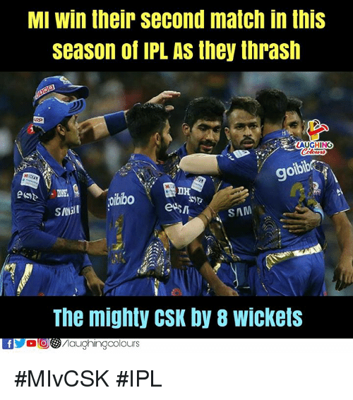 thrash: MI win their second match in this  season of IPL AS they thrash  gol  9  oibib  oibibo  SAM  The mighty CSK by 8 wickets #MIvCSK #IPL