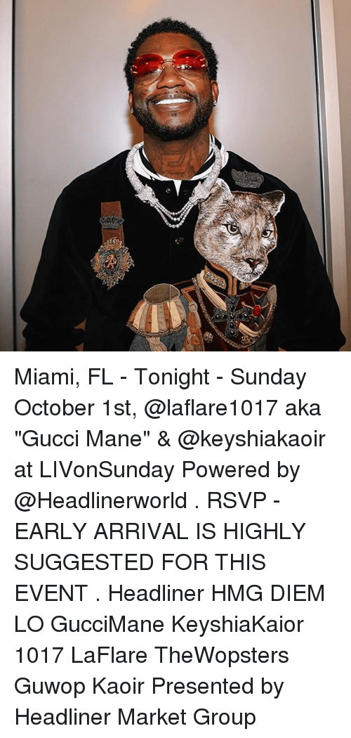 """October 1St: Miami, FL - Tonight - Sunday October 1st, @laflare1017 aka """"Gucci Mane"""" & @keyshiakaoir at LIVonSunday Powered by @Headlinerworld . RSVP - EARLY ARRIVAL IS HIGHLY SUGGESTED FOR THIS EVENT . Headliner HMG DIEM LO GucciMane KeyshiaKaior 1017 LaFlare TheWopsters Guwop Kaoir Presented by Headliner Market Group"""