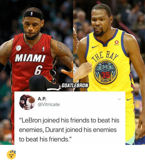 """Friends, Nba, and Lebron: MIAMI  GOATLEBRON  A.P.  @Vitricate  """"LeBron joined his friends to beat his  enemies, Durant joined his enemies  to beat his friends."""" 😴"""