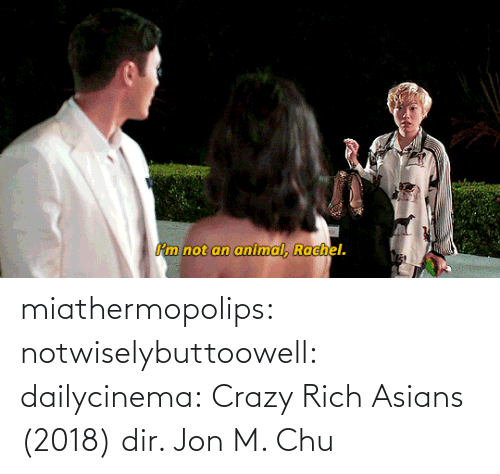 liz: miathermopolips:  notwiselybuttoowell:  dailycinema:  Crazy Rich Asians (2018) dir. Jon M. Chu