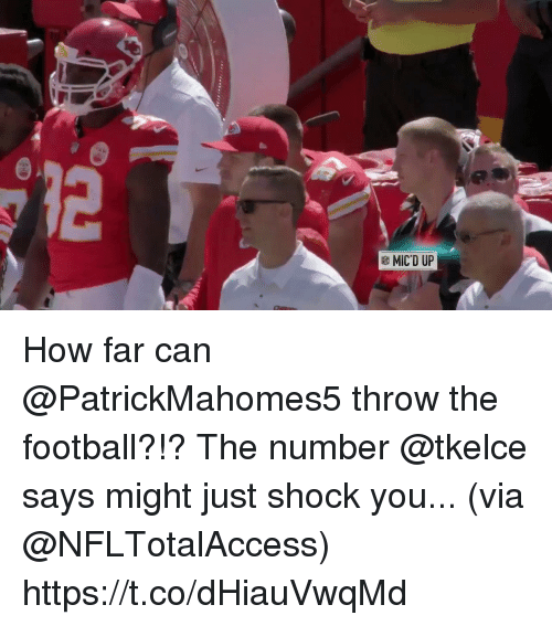 Football, Memes, and 🤖: MICD UP How far can @PatrickMahomes5 throw the football?!?  The number @tkelce says might just shock you... (via @NFLTotalAccess) https://t.co/dHiauVwqMd
