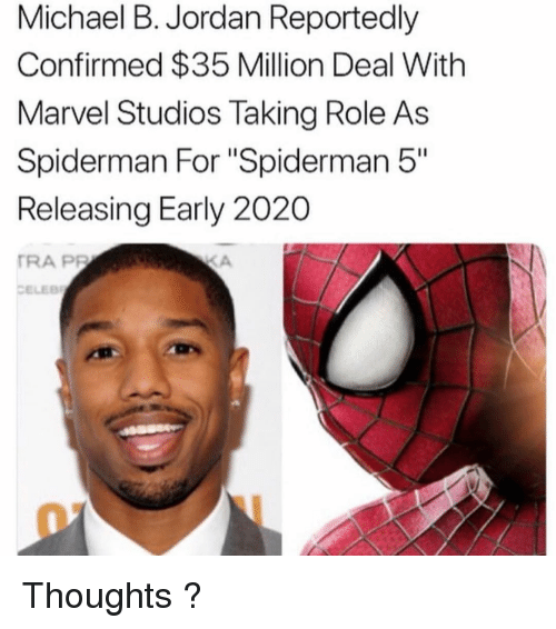 """Memes, Michael B. Jordan, and Jordan: Michael B. Jordan Reportedly  Confirmed $35 Million Deal With  Marvel Studios Taking Role As  Spiderman For """"Spiderman 5""""  Releasing Early 2020  RA PP  CELEE Thoughts ?"""
