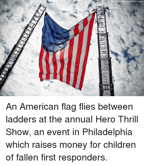 Children, Memes, and Money: Michael Candelori/Sipa USA/AP Images An American flag flies between ladders at the annual Hero Thrill Show, an event in Philadelphia which raises money for children of fallen first responders.