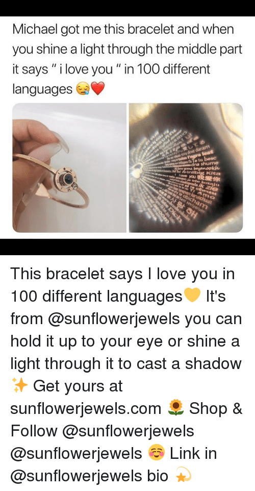 """Anaconda, Funny, and Love: Michael got me this bracelet and when  you shine a light through the middle part  it says """" i love you """" in 100 different  languages  a dost  dna shume  ん  ifeIniibig Kita  ove youE  .我愛你  IN This bracelet says I love you in 100 different languages💛 It's from @sunflowerjewels you can hold it up to your eye or shine a light through it to cast a shadow✨ Get yours at sunflowerjewels.com 🌻 Shop & Follow @sunflowerjewels @sunflowerjewels ☺ Link in @sunflowerjewels bio 💫"""