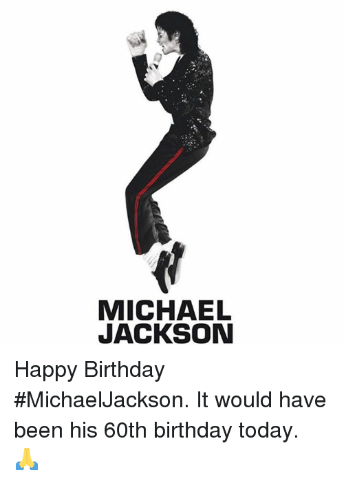 Birthday, Michael Jackson, and Happy Birthday: MICHAEL  JACKSON Happy Birthday #MichaelJackson.  It would have been his 60th birthday today.  🙏