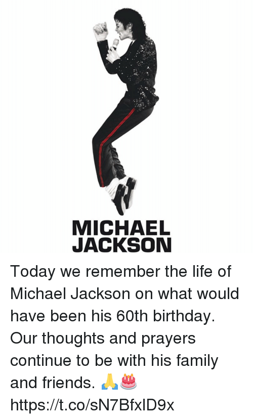 Birthday, Family, and Friends: MICHAEL  JACKSON Today we remember the life of Michael Jackson on what would have been his 60th birthday. Our thoughts and prayers continue to be with his family and friends. 🙏🎂 https://t.co/sN7BfxlD9x