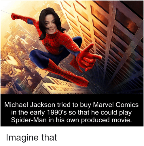 Marvel Comics, Michael Jackson, and Spider: Michael Jackson tried to buy Marvel Comics  in the early 1990's so that he could play  Spider-Man in his own produced movie <p>Imagine that</p>