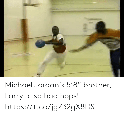 "Jordan: Michael Jordan's 5'8"" brother, Larry, also had hops!  https://t.co/jgZ32gX8DS"