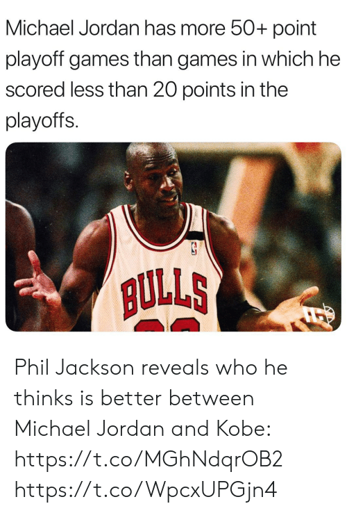 Michael Jordan, Bulls, and Games: Michael Jordan has more 50+ point  playoff games than games in which he  scored less than 20 points in the  playoffs.  BULLS Phil Jackson reveals who he thinks is better between Michael Jordan and Kobe: https://t.co/MGhNdqrOB2 https://t.co/WpcxUPGjn4