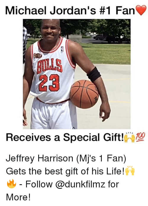 Memes, Michael Jordan, and 🤖: Michael Jordan's #1 Fan  A 1 PA  Receives a Special Gift!  00 Jeffrey Harrison (Mj's 1 Fan) Gets the best gift of his Life!🙌🔥 - Follow @dunkfilmz for More!