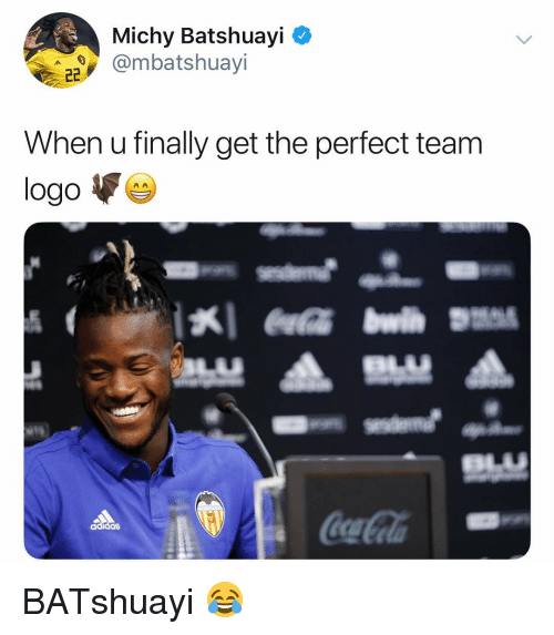 Memes, 🤖, and Logo: Michy Batshuayi  @mbatshuayi  When u finally get the perfect team  logo  ad BATshuayi 😂