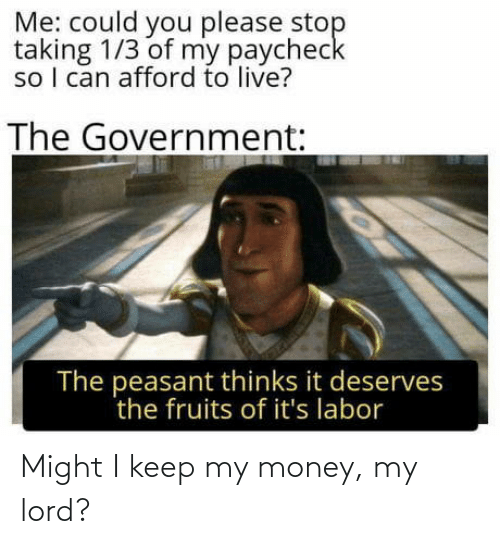My Lord: Might I keep my money, my lord?